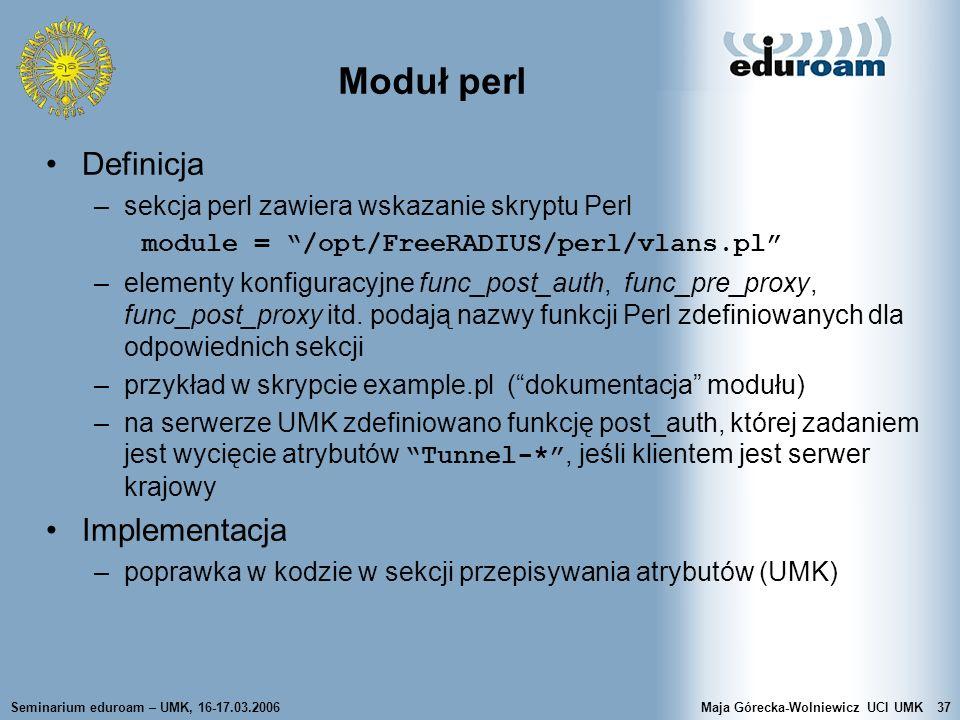 Seminarium eduroam – UMK, 16-17.03.2006Maja Górecka-Wolniewicz UCI UMK37 Moduł perl Definicja –sekcja perl zawiera wskazanie skryptu Perl module = /op