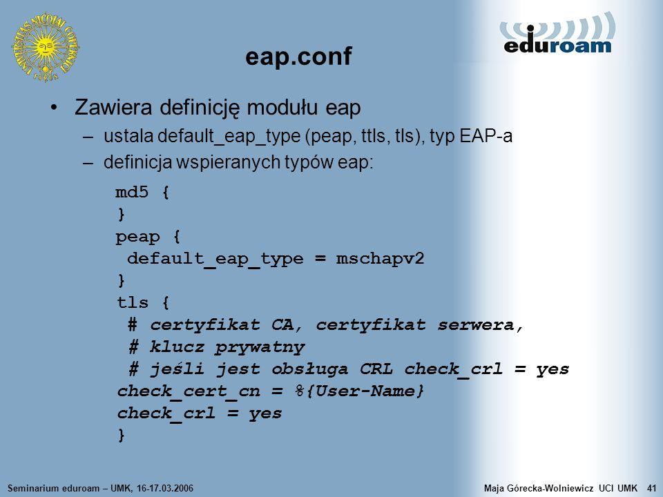 Seminarium eduroam – UMK, 16-17.03.2006Maja Górecka-Wolniewicz UCI UMK41 eap.conf Zawiera definicję modułu eap –ustala default_eap_type (peap, ttls, t