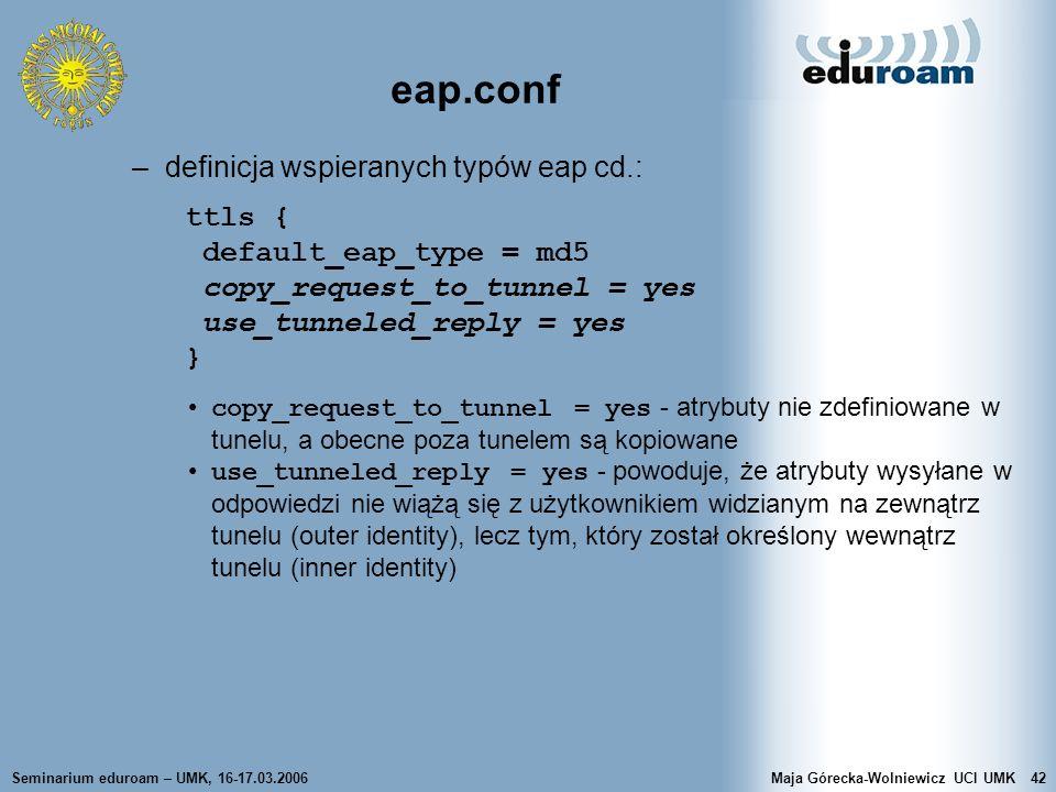 Seminarium eduroam – UMK, 16-17.03.2006Maja Górecka-Wolniewicz UCI UMK42 eap.conf –definicja wspieranych typów eap cd.: ttls { default_eap_type = md5