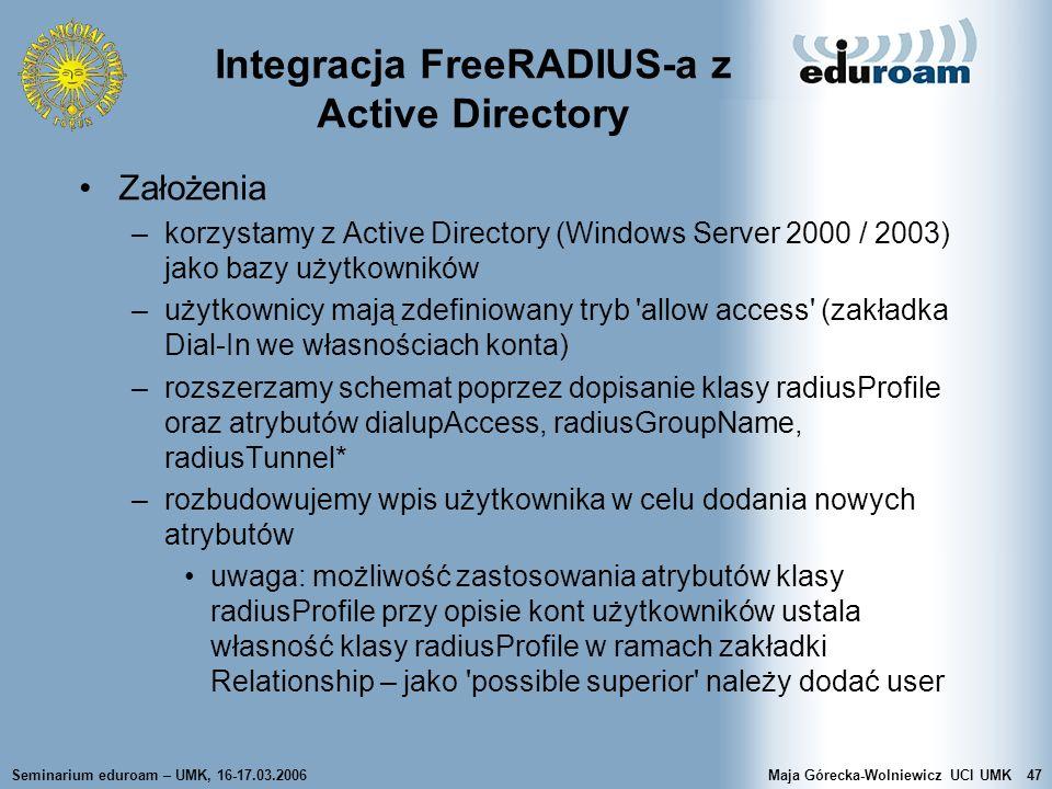Seminarium eduroam – UMK, 16-17.03.2006Maja Górecka-Wolniewicz UCI UMK47 Integracja FreeRADIUS-a z Active Directory Założenia –korzystamy z Active Dir