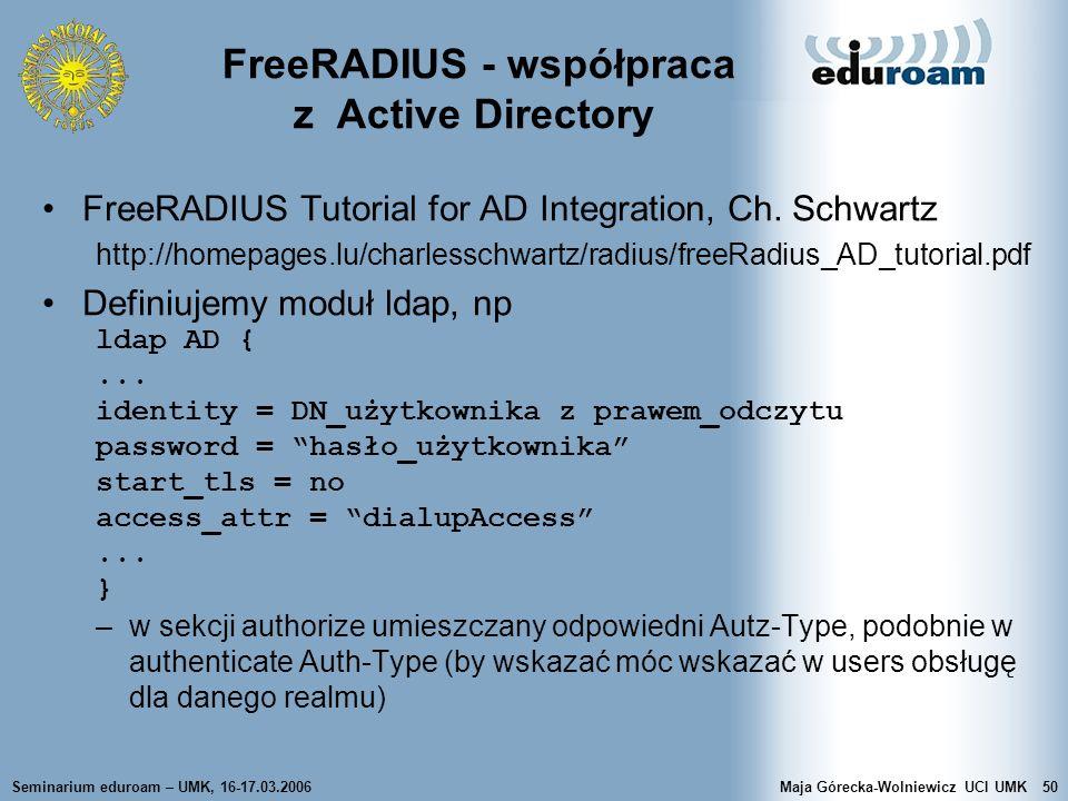 Seminarium eduroam – UMK, 16-17.03.2006Maja Górecka-Wolniewicz UCI UMK50 FreeRADIUS - współpraca z Active Directory FreeRADIUS Tutorial for AD Integra