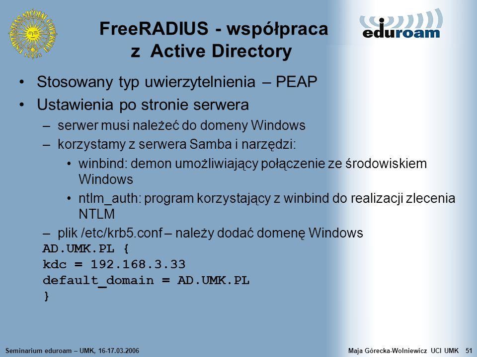 Seminarium eduroam – UMK, 16-17.03.2006Maja Górecka-Wolniewicz UCI UMK51 FreeRADIUS - współpraca z Active Directory Stosowany typ uwierzytelnienia – P