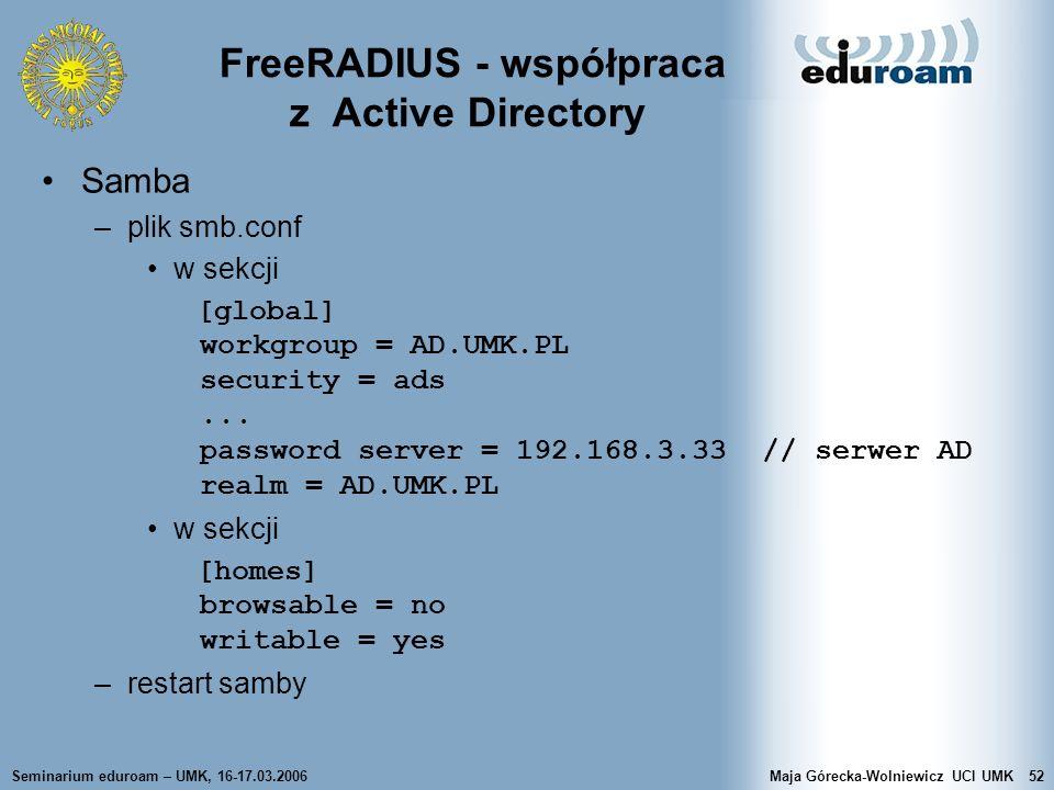 Seminarium eduroam – UMK, 16-17.03.2006Maja Górecka-Wolniewicz UCI UMK52 FreeRADIUS - współpraca z Active Directory Samba –plik smb.conf w sekcji [glo