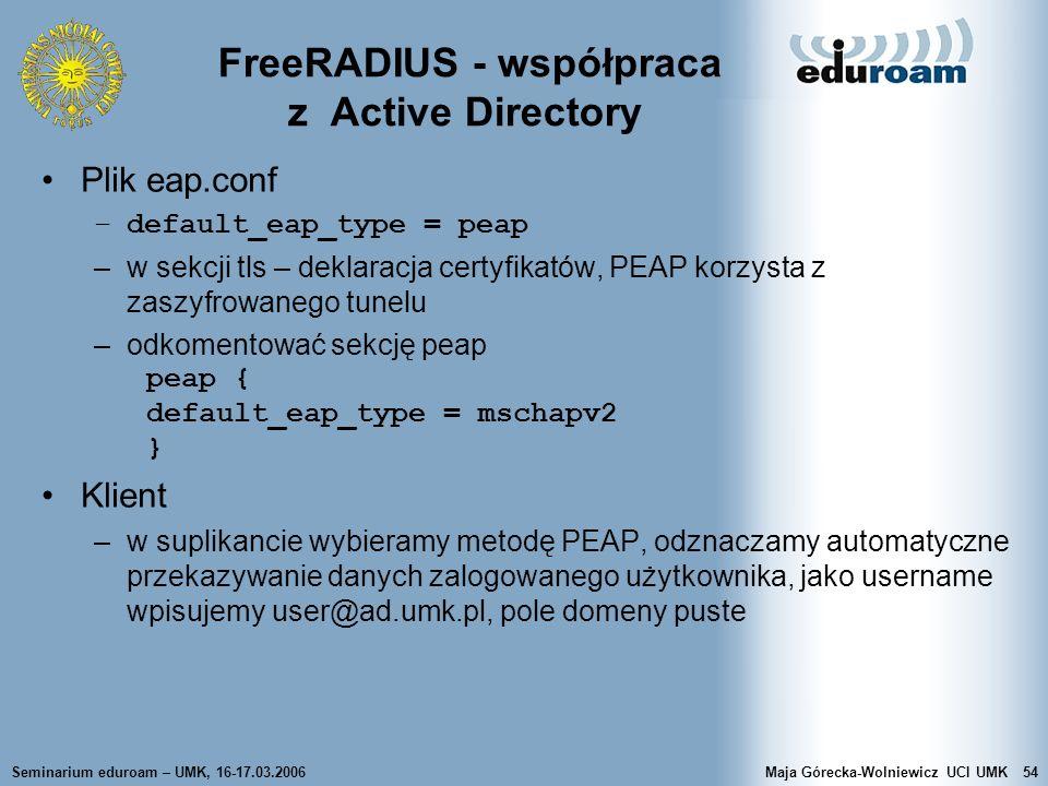 Seminarium eduroam – UMK, 16-17.03.2006Maja Górecka-Wolniewicz UCI UMK54 FreeRADIUS - współpraca z Active Directory Plik eap.conf –default_eap_type =