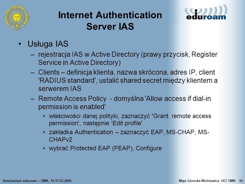 Seminarium eduroam – UMK, 16-17.03.2006Maja Górecka-Wolniewicz UCI UMK56 Internet Authentication Server IAS Usługa IAS –rejestracja IAS w Active Direc