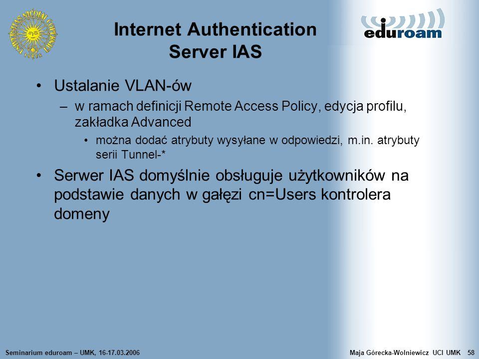 Seminarium eduroam – UMK, 16-17.03.2006Maja Górecka-Wolniewicz UCI UMK58 Internet Authentication Server IAS Ustalanie VLAN-ów –w ramach definicji Remo