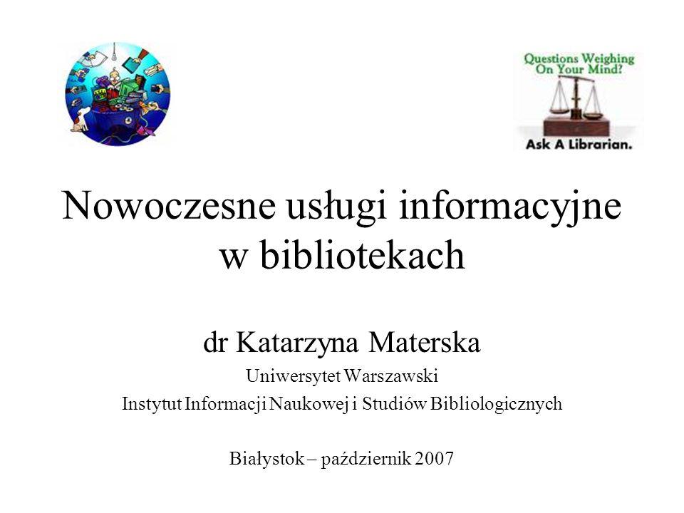 Nowoczesne usługi informacyjne w bibliotekach dr Katarzyna Materska Uniwersytet Warszawski Instytut Informacji Naukowej i Studiów Bibliologicznych Bia