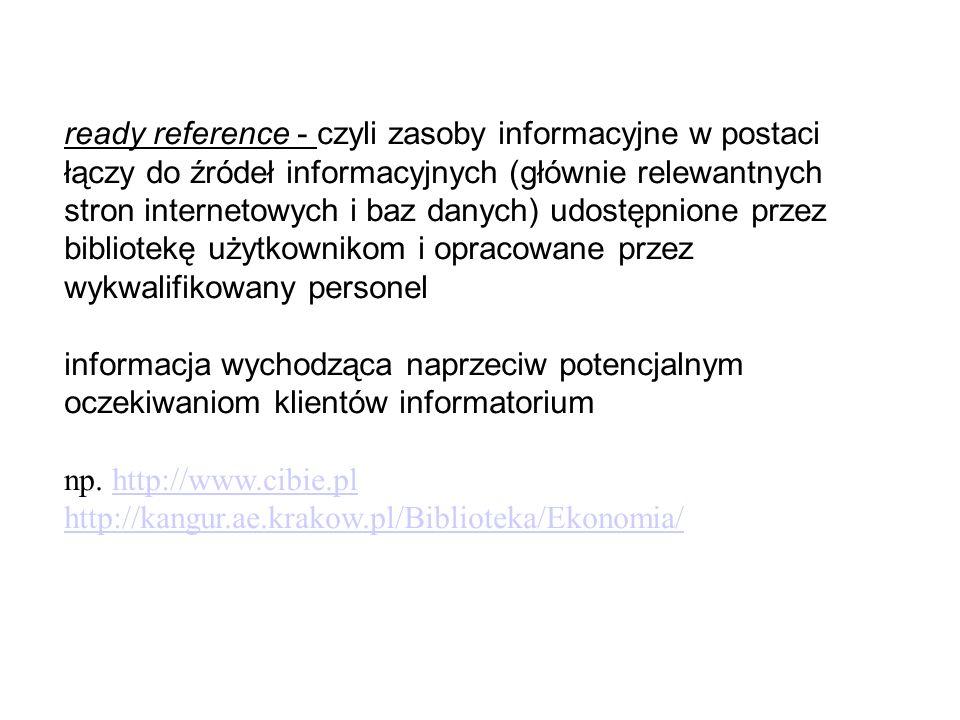 ready reference - czyli zasoby informacyjne w postaci łączy do źródeł informacyjnych (głównie relewantnych stron internetowych i baz danych) udostępni