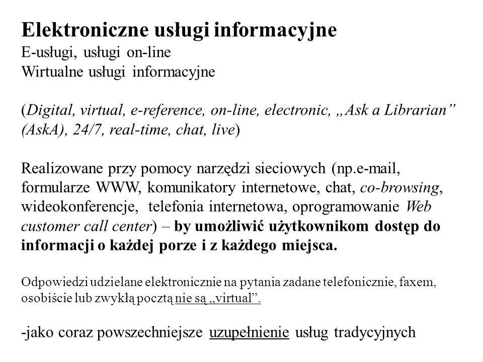 Elektroniczne usługi informacyjne E-usługi, usługi on-line Wirtualne usługi informacyjne (Digital, virtual, e-reference, on-line, electronic, Ask a Li