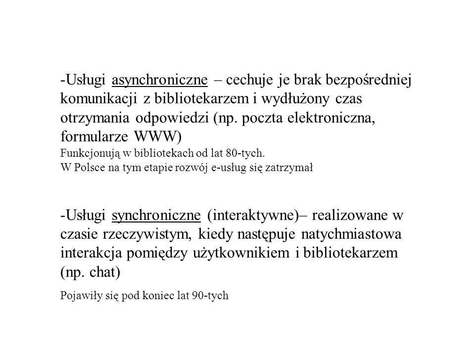 -Usługi asynchroniczne – cechuje je brak bezpośredniej komunikacji z bibliotekarzem i wydłużony czas otrzymania odpowiedzi (np. poczta elektroniczna,