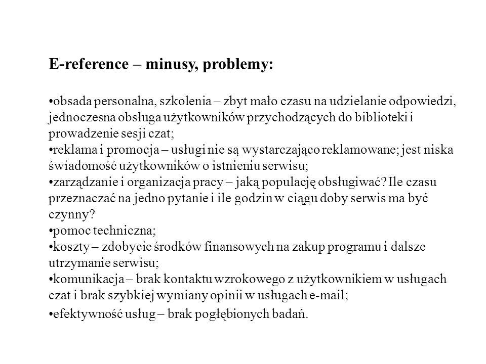 E-reference – minusy, problemy: obsada personalna, szkolenia – zbyt mało czasu na udzielanie odpowiedzi, jednoczesna obsługa użytkowników przychodzący