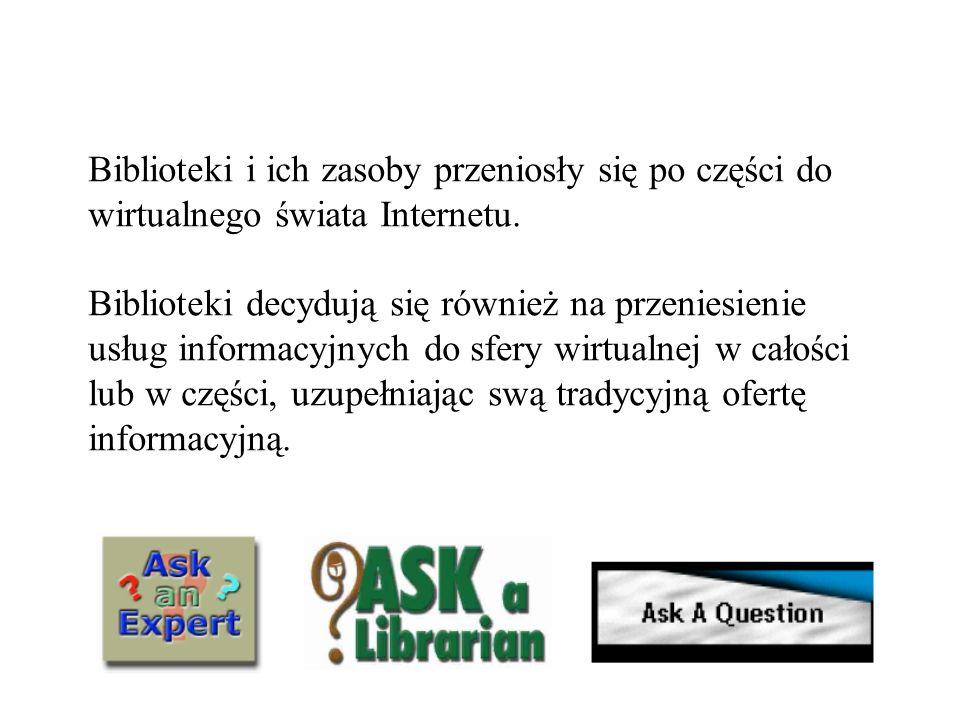 Biblioteki i ich zasoby przeniosły się po części do wirtualnego świata Internetu. Biblioteki decydują się również na przeniesienie usług informacyjnyc