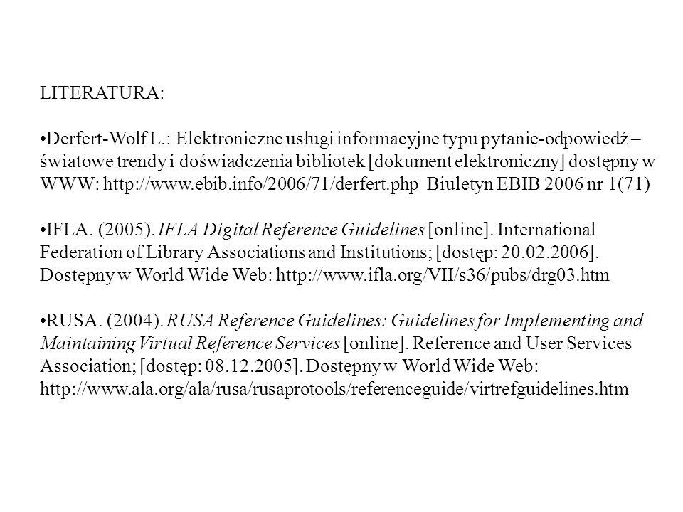 LITERATURA: Derfert-Wolf L.: Elektroniczne usługi informacyjne typu pytanie-odpowiedź – światowe trendy i doświadczenia bibliotek [dokument elektronic