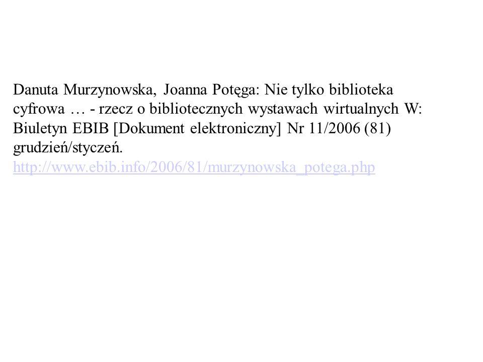 Danuta Murzynowska, Joanna Potęga: Nie tylko biblioteka cyfrowa … - rzecz o bibliotecznych wystawach wirtualnych W: Biuletyn EBIB [Dokument elektronic