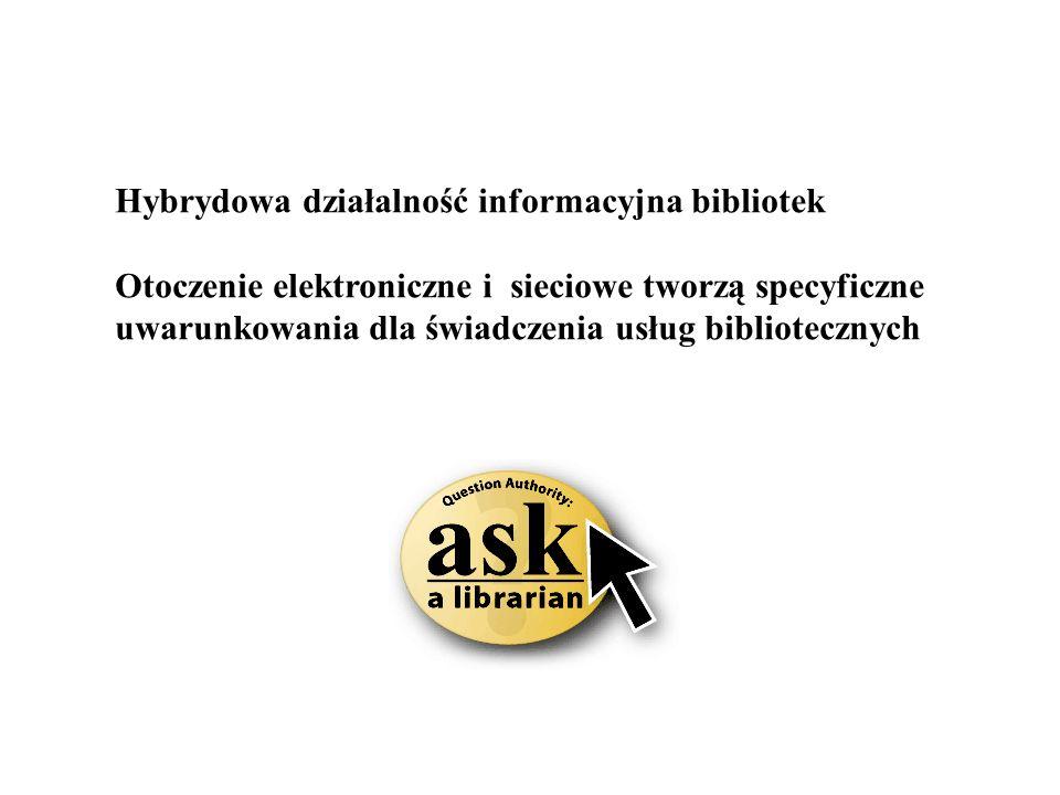 Hybrydowa działalność informacyjna bibliotek Otoczenie elektroniczne i sieciowe tworzą specyficzne uwarunkowania dla świadczenia usług bibliotecznych