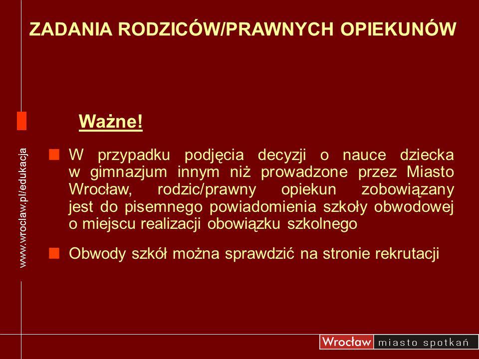 www.wroclaw.pl/edukacja Ważne! W przypadku podjęcia decyzji o nauce dziecka w gimnazjum innym niż prowadzone przez Miasto Wrocław, rodzic/prawny opiek