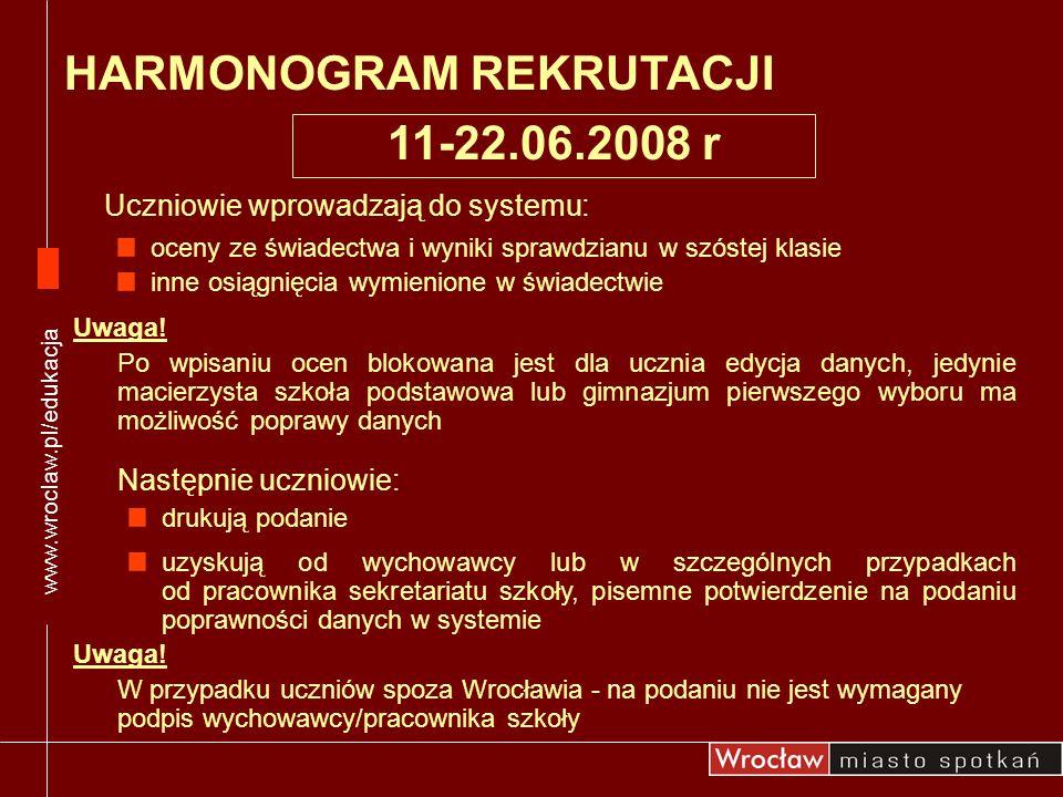 www.wroclaw.pl/edukacja 11-22.06.2008 r Uczniowie wprowadzają do systemu: oceny ze świadectwa i wyniki sprawdzianu w szóstej klasie inne osiągnięcia w