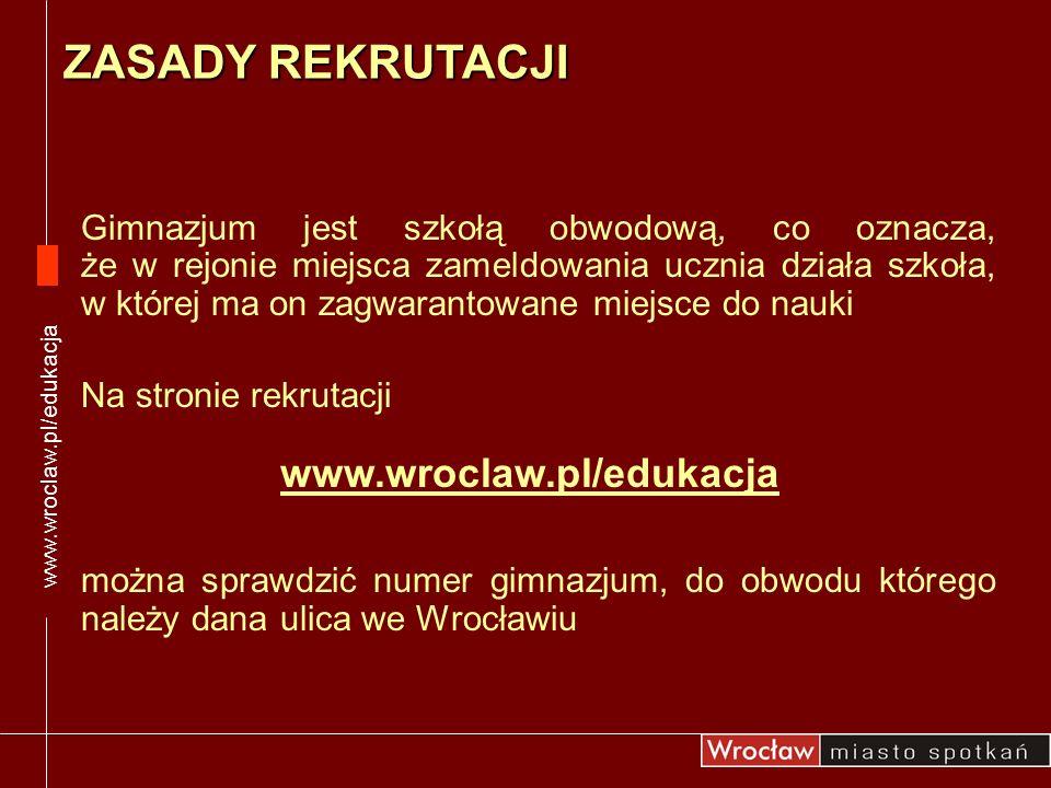 Do niektórych oddziałów w gimnazjach mogą być przyjmowani kandydaci bez względu na miejsce zameldowania Takimi oddziałami są: oddziały sportowe oddziały dwujęzyczne oddziały integracyjne oddziały specjalne oddziały dla słabosłyszących ZASADY REKRUTACJI www.wroclaw.pl/edukacja