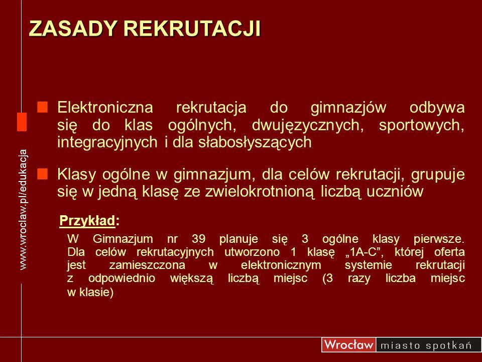 www.wroclaw.pl/edukacja W przypadku, gdy w danym gimnazjum nauka odbywa się tylko w klasach ogólnych w prezentacji i na potrzeby rekrutacji wybór danego gimnazjum jest równoważny wyborowi klasy ogólnej w tym gimnazjum Przykład: W Gimnazjum nr 2 planuje się 4 ogólne klasy pierwsze (w informatorze oznaczone jako 1A-D).