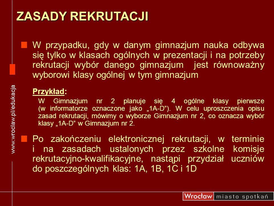 www.wroclaw.pl/edukacja W przypadku, gdy w danym gimnazjum nauka odbywa się tylko w klasach ogólnych w prezentacji i na potrzeby rekrutacji wybór dane