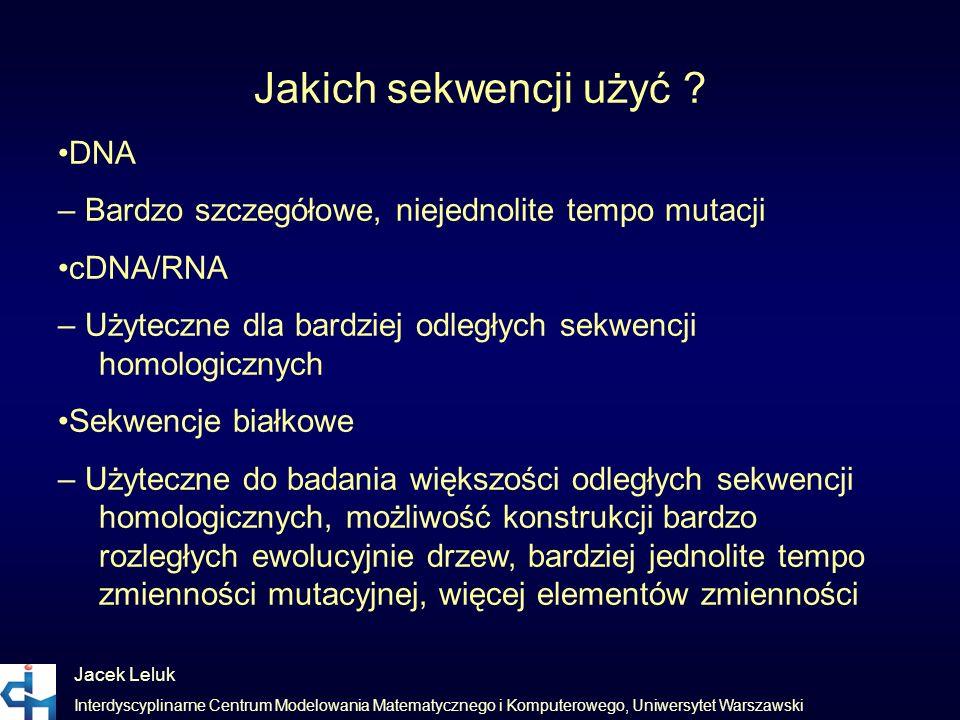Jacek Leluk Interdyscyplinarne Centrum Modelowania Matematycznego i Komputerowego, Uniwersytet Warszawski Jakich sekwencji użyć ? DNA – Bardzo szczegó