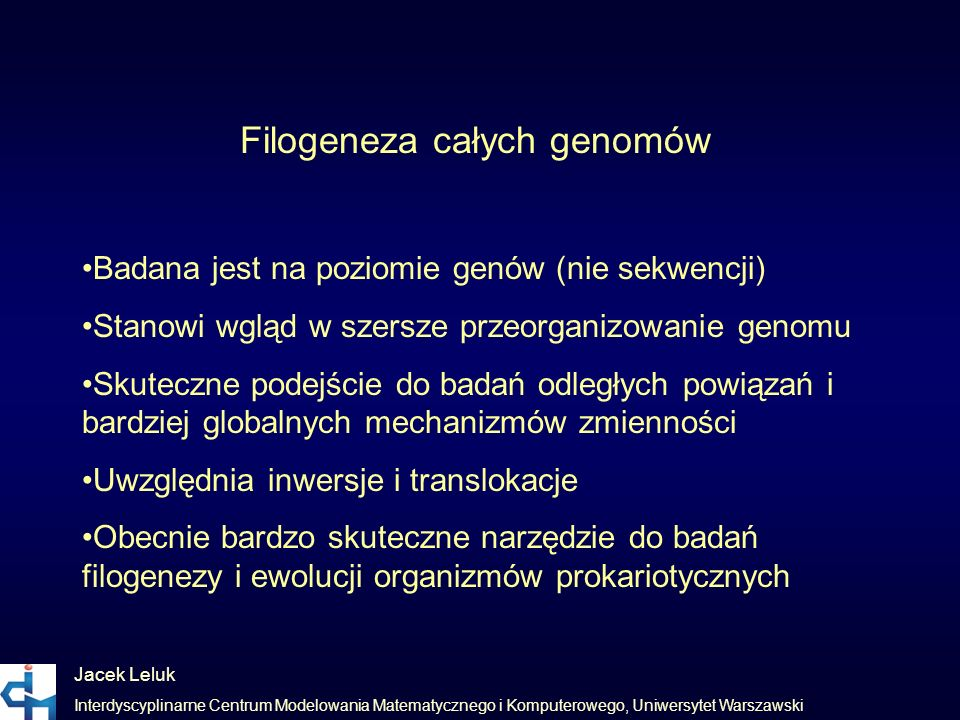 Jacek Leluk Interdyscyplinarne Centrum Modelowania Matematycznego i Komputerowego, Uniwersytet Warszawski Filogeneza całych genomów Badana jest na poz