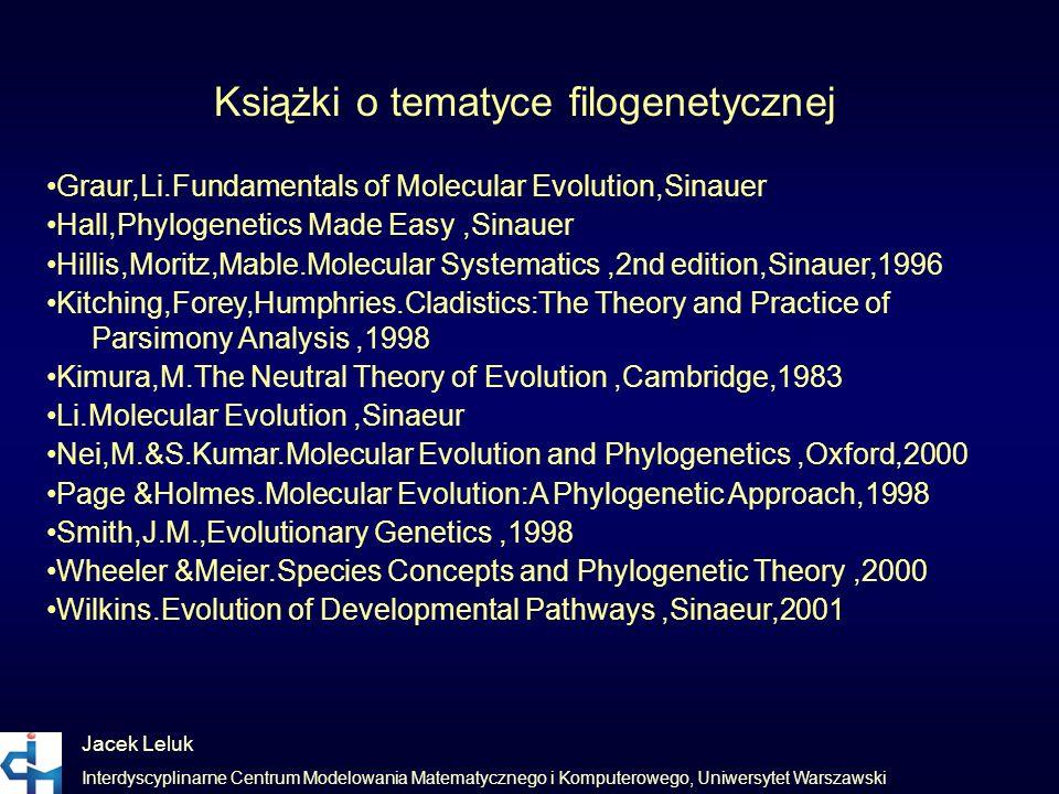 Jacek Leluk Interdyscyplinarne Centrum Modelowania Matematycznego i Komputerowego, Uniwersytet Warszawski Książki o tematyce filogenetycznej Graur,Li.