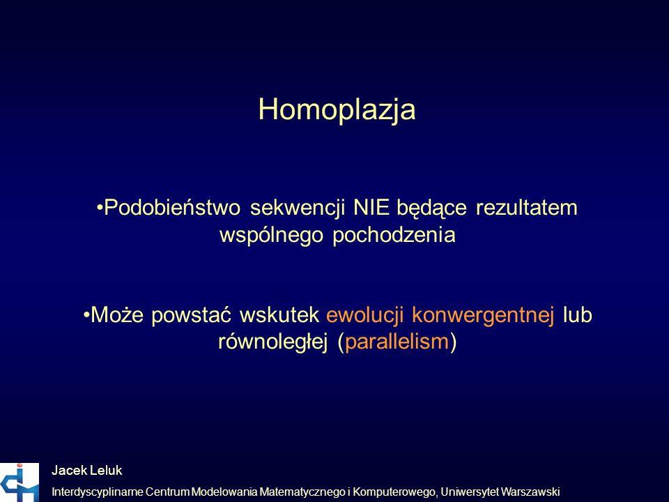 Jacek Leluk Interdyscyplinarne Centrum Modelowania Matematycznego i Komputerowego, Uniwersytet Warszawski Homoplazja Podobieństwo sekwencji NIE będące