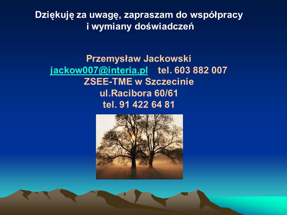 Dziękuję za uwagę, zapraszam do współpracy i wymiany doświadczeń Przemysław Jackowski jackow007@interia.pljackow007@interia.pl tel. 603 882 007 ZSEE-T