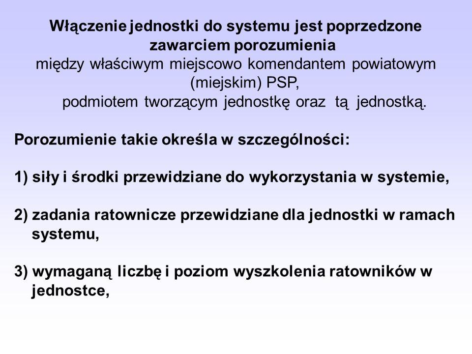 Włączenie jednostki do systemu jest poprzedzone zawarciem porozumienia między właściwym miejscowo komendantem powiatowym (miejskim) PSP, podmiotem two