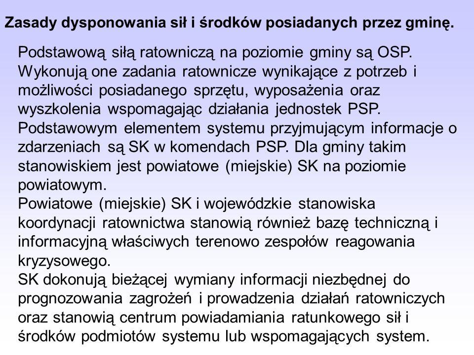 Zasady dysponowania sił i środków posiadanych przez gminę. Podstawową siłą ratowniczą na poziomie gminy są OSP. Wykonują one zadania ratownicze wynika