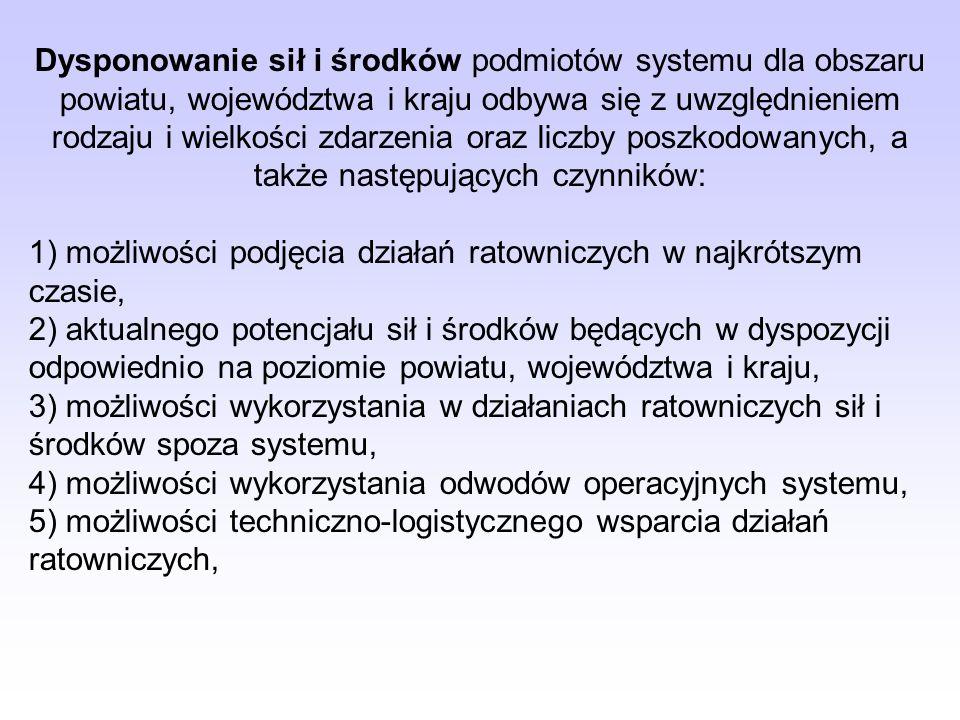 Dysponowanie sił i środków podmiotów systemu dla obszaru powiatu, województwa i kraju odbywa się z uwzględnieniem rodzaju i wielkości zdarzenia oraz l