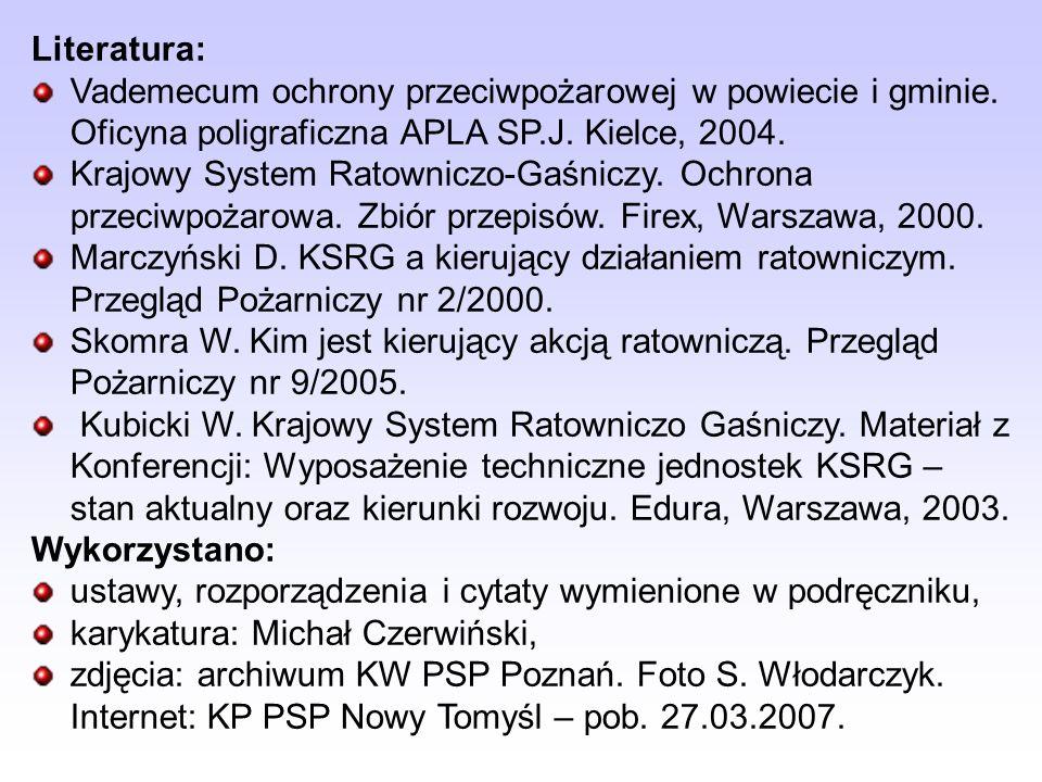 Literatura: Vademecum ochrony przeciwpożarowej w powiecie i gminie. Oficyna poligraficzna APLA SP.J. Kielce, 2004. Krajowy System Ratowniczo-Gaśniczy.