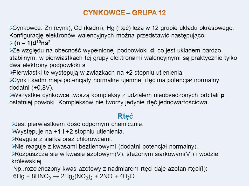 Cynkowce: Zn (cynk), Cd (kadm), Hg (rtęć) leżą w 12 grupie układu okresowego. Konfigurację elektronów walencyjnych można przedstawić następująco: (n –