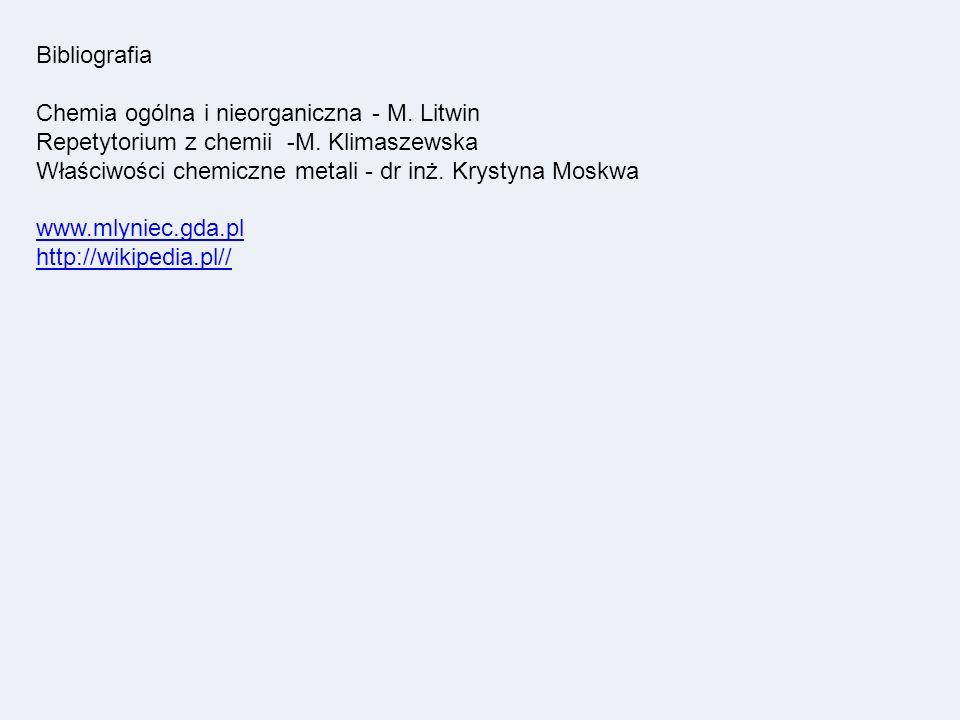 Bibliografia Chemia ogólna i nieorganiczna - M. Litwin Repetytorium z chemii -M. Klimaszewska Właściwości chemiczne metali - dr inż. Krystyna Moskwa w