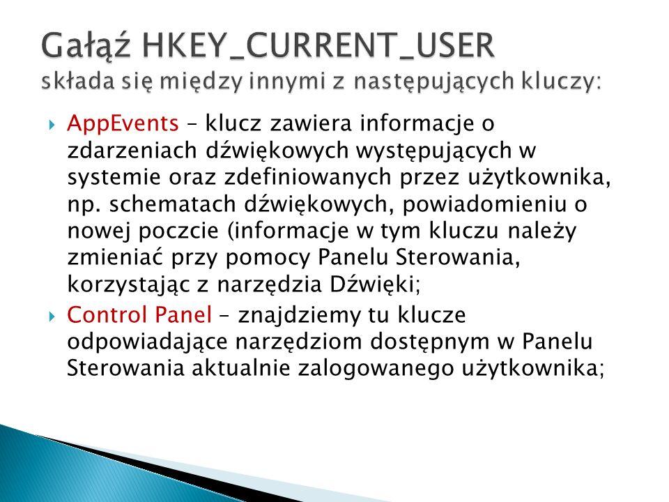 AppEvents – klucz zawiera informacje o zdarzeniach dźwiękowych występujących w systemie oraz zdefiniowanych przez użytkownika, np. schematach dźwiękow