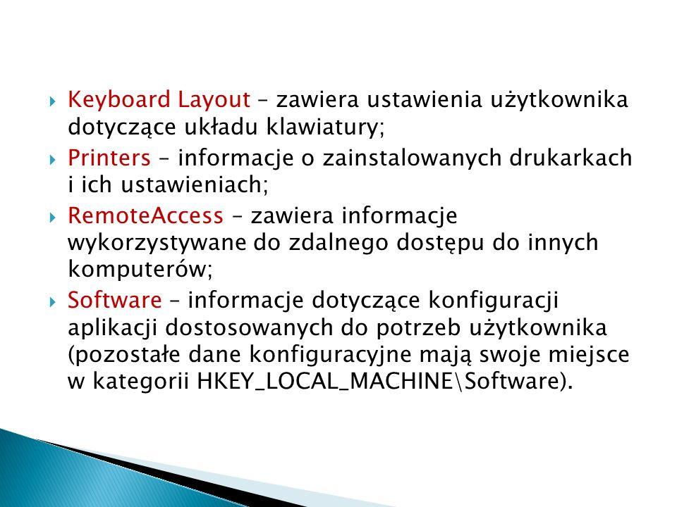 Keyboard Layout – zawiera ustawienia użytkownika dotyczące układu klawiatury; Printers – informacje o zainstalowanych drukarkach i ich ustawieniach; R