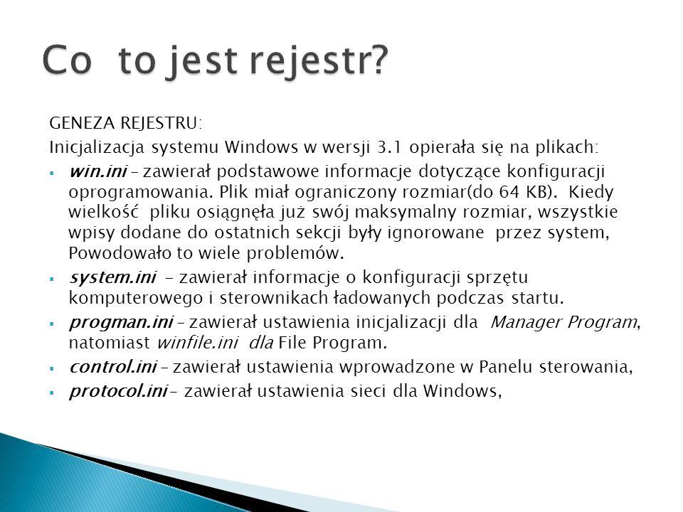 GENEZA REJESTRU: Inicjalizacja systemu Windows w wersji 3.1 opierała się na plikach: win.ini – zawierał podstawowe informacje dotyczące konfiguracji o