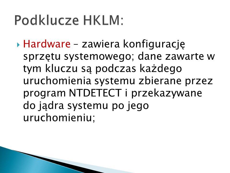 Hardware – zawiera konfigurację sprzętu systemowego; dane zawarte w tym kluczu są podczas każdego uruchomienia systemu zbierane przez program NTDETECT
