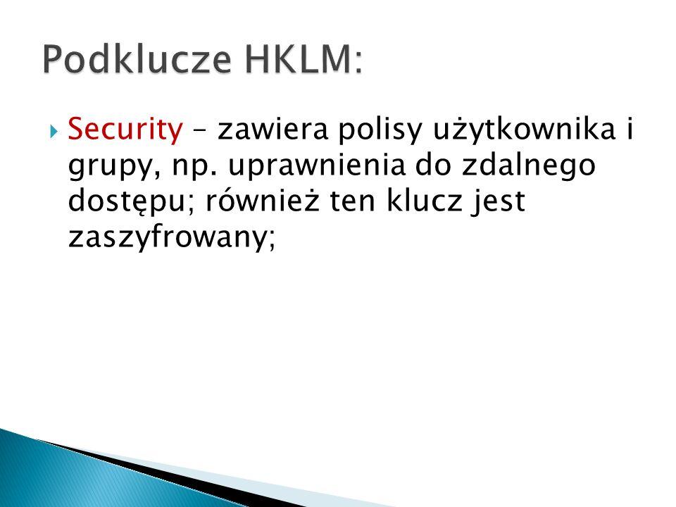 Security – zawiera polisy użytkownika i grupy, np. uprawnienia do zdalnego dostępu; również ten klucz jest zaszyfrowany;