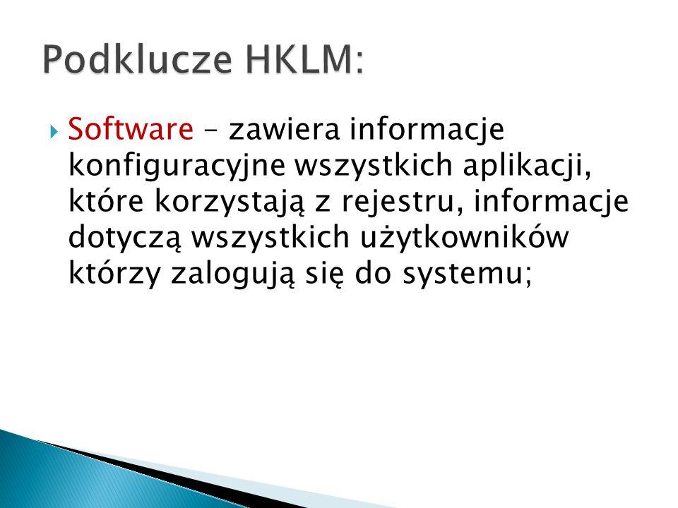 Software – zawiera informacje konfiguracyjne wszystkich aplikacji, które korzystają z rejestru, informacje dotyczą wszystkich użytkowników którzy zalo