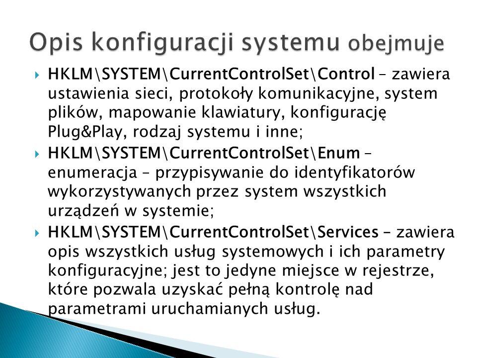 HKLM\SYSTEM\CurrentControlSet\Control – zawiera ustawienia sieci, protokoły komunikacyjne, system plików, mapowanie klawiatury, konfigurację Plug&Play
