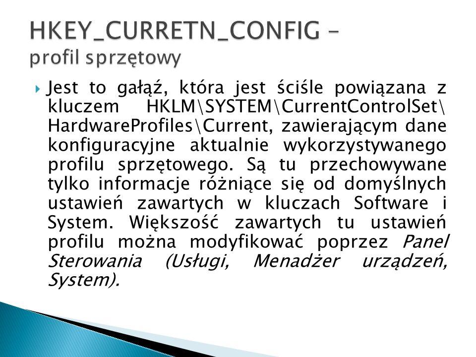 Jest to gałąź, która jest ściśle powiązana z kluczem HKLM\SYSTEM\CurrentControlSet\ HardwareProfiles\Current, zawierającym dane konfiguracyjne aktualn