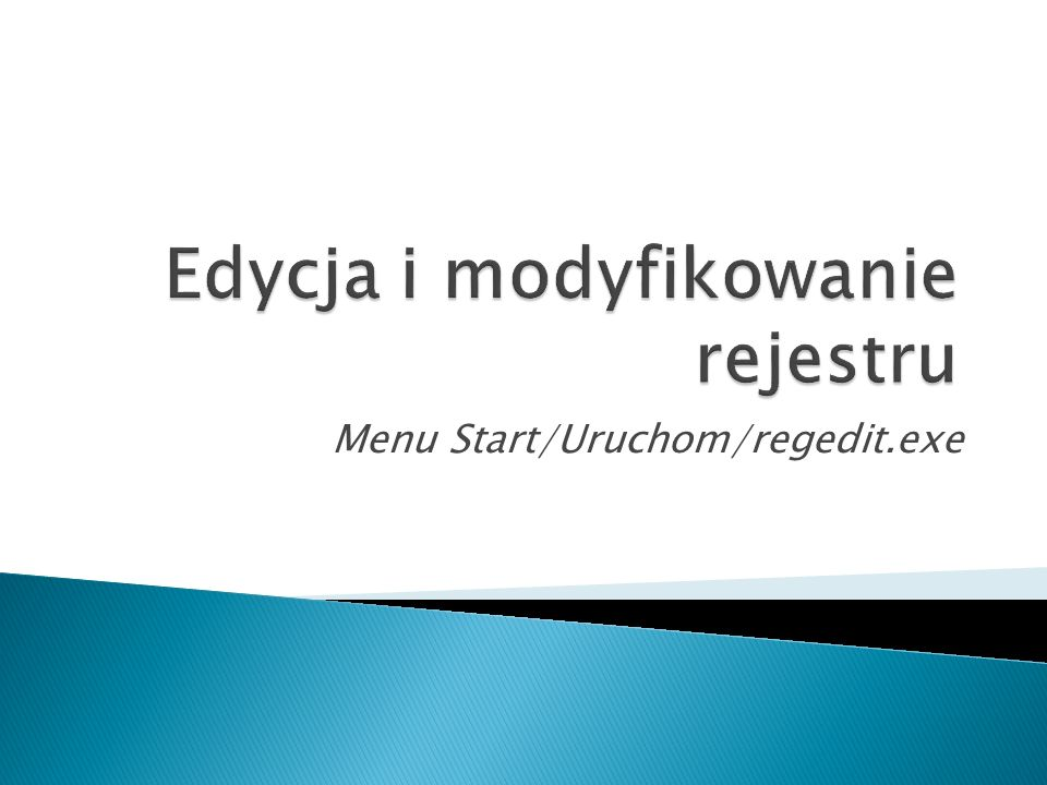 Menu Start/Uruchom/regedit.exe