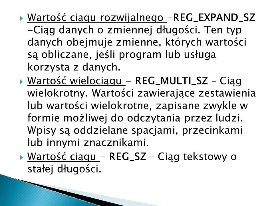 Wartość ciągu rozwijalnego -REG_EXPAND_SZ -Ciąg danych o zmiennej długości. Ten typ danych obejmuje zmienne, których wartości są obliczane, jeśli prog