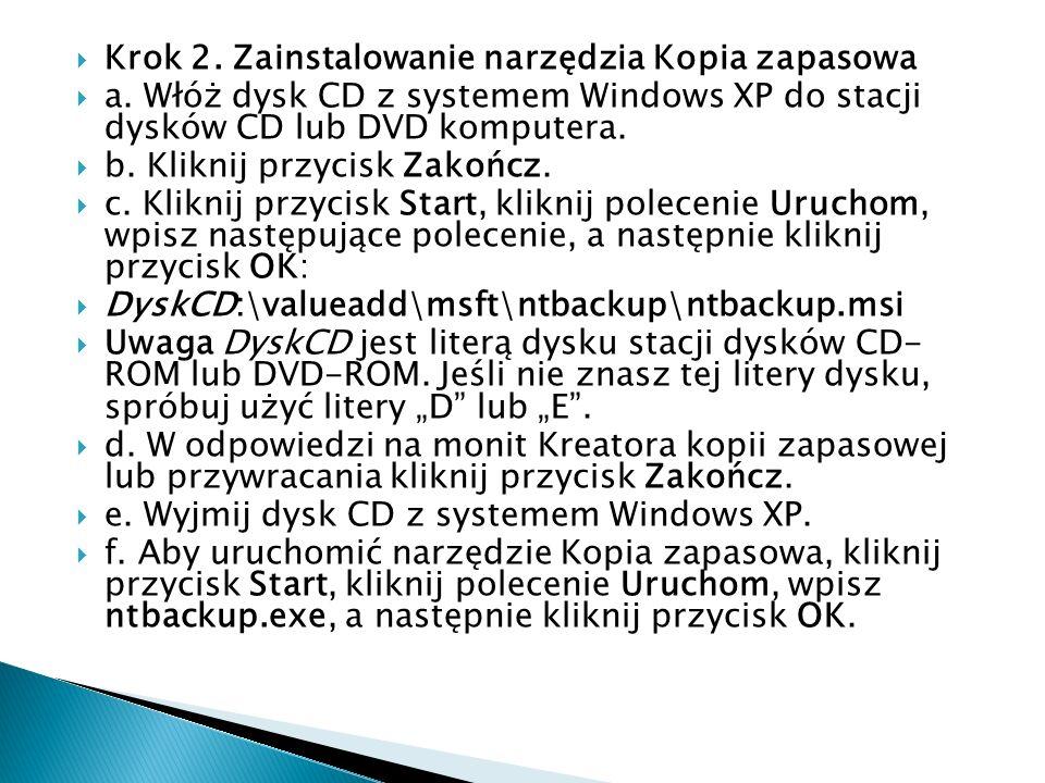Krok 2. Zainstalowanie narzędzia Kopia zapasowa a. Włóż dysk CD z systemem Windows XP do stacji dysków CD lub DVD komputera. b. Kliknij przycisk Zakoń