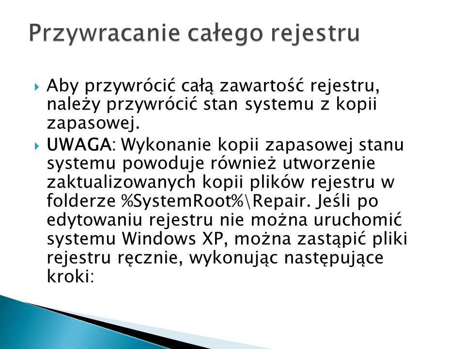 Aby przywrócić całą zawartość rejestru, należy przywrócić stan systemu z kopii zapasowej. UWAGA: Wykonanie kopii zapasowej stanu systemu powoduje równ
