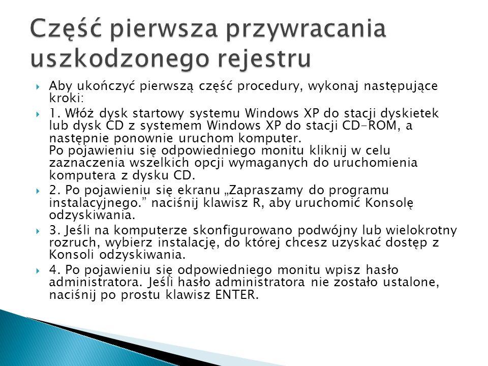Aby ukończyć pierwszą część procedury, wykonaj następujące kroki: 1. Włóż dysk startowy systemu Windows XP do stacji dyskietek lub dysk CD z systemem