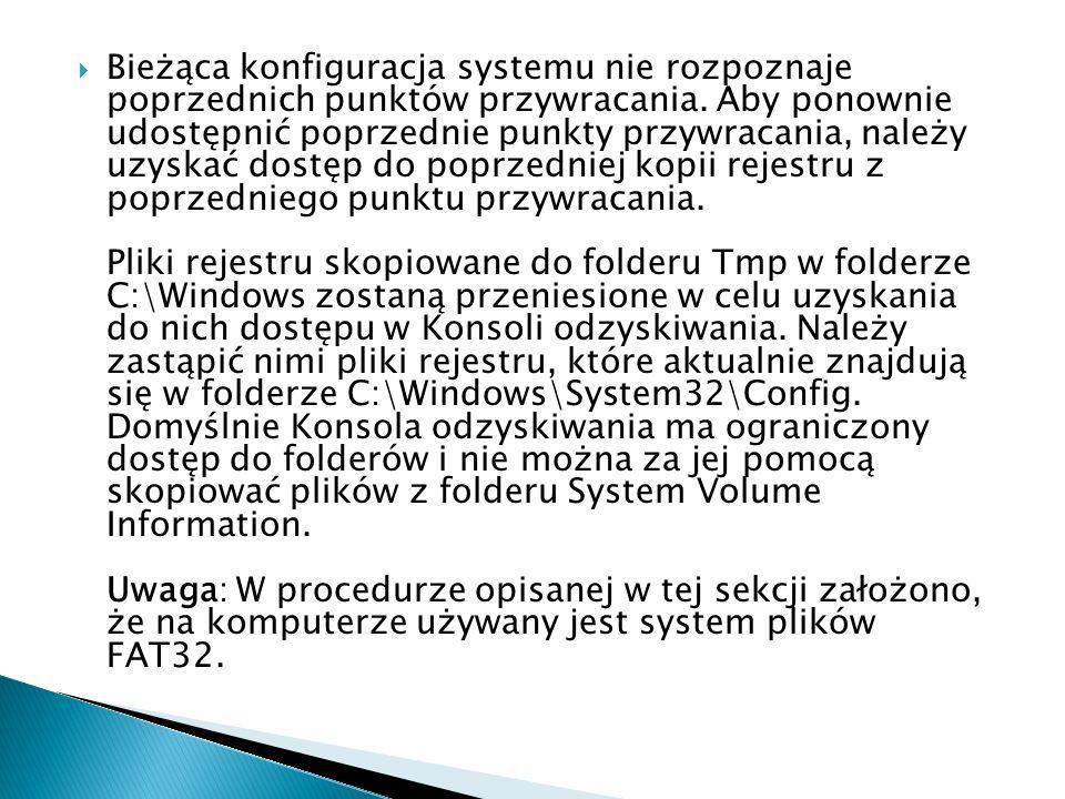 Bieżąca konfiguracja systemu nie rozpoznaje poprzednich punktów przywracania. Aby ponownie udostępnić poprzednie punkty przywracania, należy uzyskać d