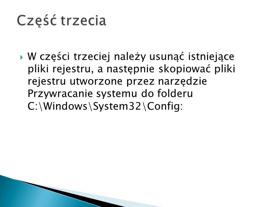 W części trzeciej należy usunąć istniejące pliki rejestru, a następnie skopiować pliki rejestru utworzone przez narzędzie Przywracanie systemu do fold